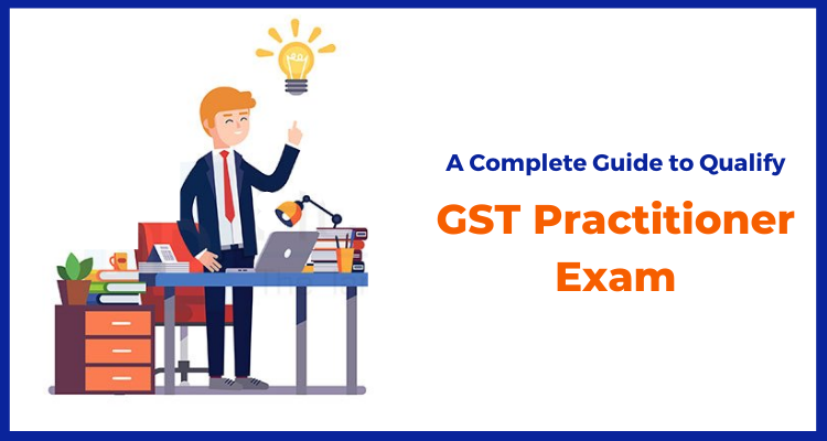 A Complete Guide to Qualify GST Practitioner Exam