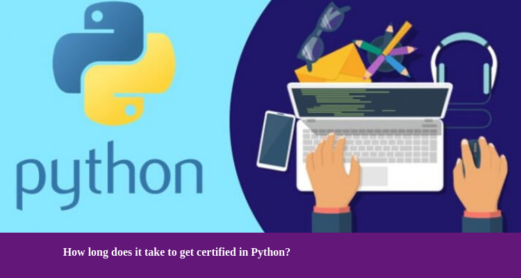 How long does it take to get certified in Python?