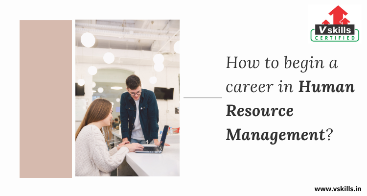 How to begin a career in Human Resource Management?