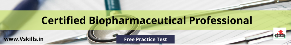Preparatory Guide for Vskills Certified Biopharmaceutical Professional free practice test