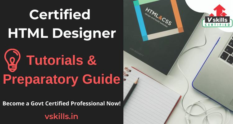 Certified HTML Designer tutorials and preparatory guide